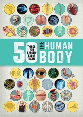 50 Things You Should Know About the Human Body - Angela Royston