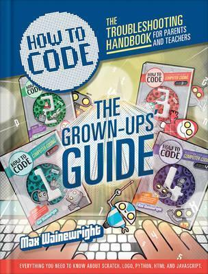 How to Code: Parent and Teacher Guide - Max Wainewright