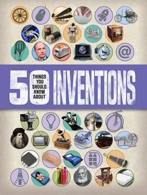 50 Things You Should Know About: Inventions - Clive Gifford