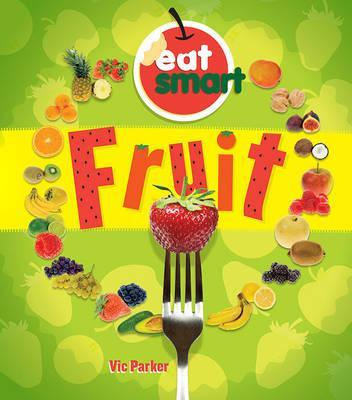 Eat Smart: Fruit - Vic Parker