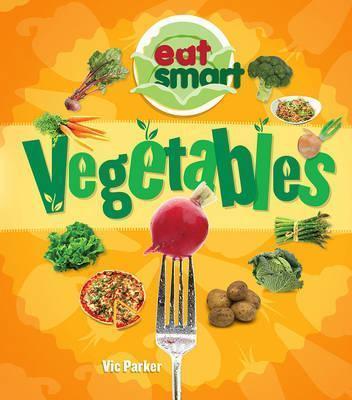 Eat Smart: Vegetables - Vic Parker