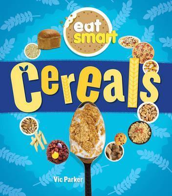 Eat Smart: Cereals - Vic Parker