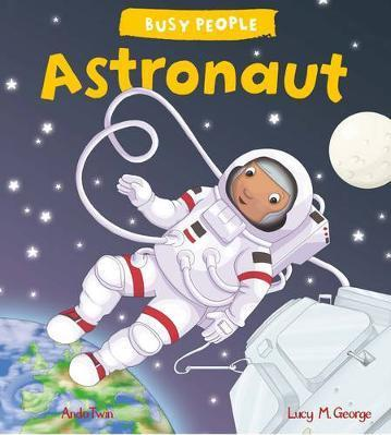 Busy People: Astronaut - Lucy M. George