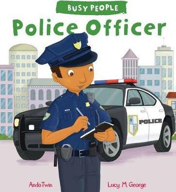 Busy People: Police Officer - Lucy M. George