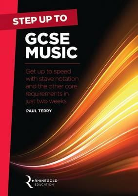 Step Up to GCSE Music: Get Up to Speed with Stave Notation and the Core Requirements in Just Two Weeks - Paul Terry