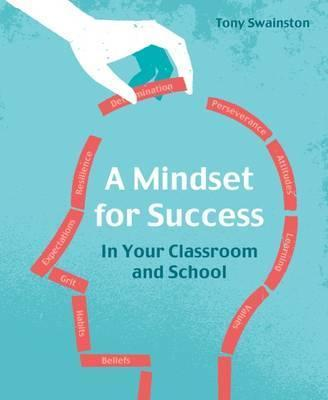 A Mindset for Success: In your classroom and school - Tony Swainston