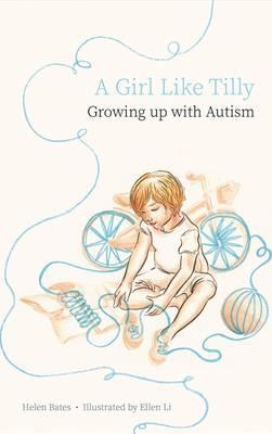A Girl Like Tilly: Growing Up with Autism - Helen Bates