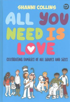 All You Need Is Love: Celebrating Families of All Shapes and Sizes - Shanni Collins