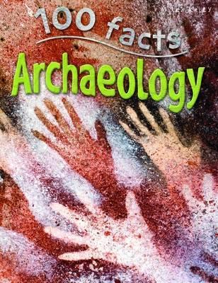 100 Facts -  Archaeology - John Farndon