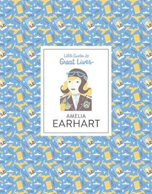 Amelia Earhart Little Guides to Great Lives - Illustrati Isabel Thomas