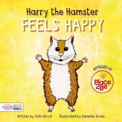 Harry the Hamster Feels Happy - John Wood