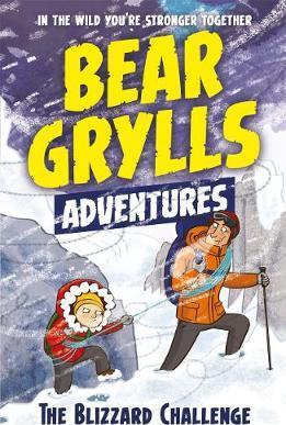 A Bear Grylls Adventure 1: The Blizzard Challenge: by bestselling author and Chief Scout Bear Grylls - Bear Grylls
