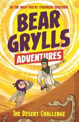 A Bear Grylls Adventure 2: The Desert Challenge: by bestselling author and Chief Scout Bear Grylls - Bear Grylls