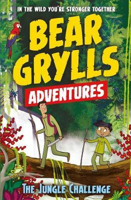 A Bear Grylls Adventure 3: The Jungle Challenge: by bestselling author and Chief Scout Bear Grylls - Bear Grylls
