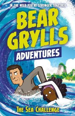 A Bear Grylls Adventure 4: The Sea Challenge: by bestselling author and Chief Scout Bear Grylls - Bear Grylls