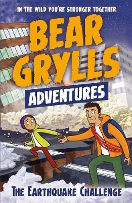 A Bear Grylls Adventure 6: The Earthquake Challenge - Bear Grylls