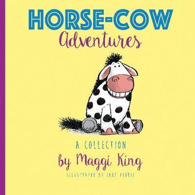 A Collection of Horse-Cow Adventures - Maggi King