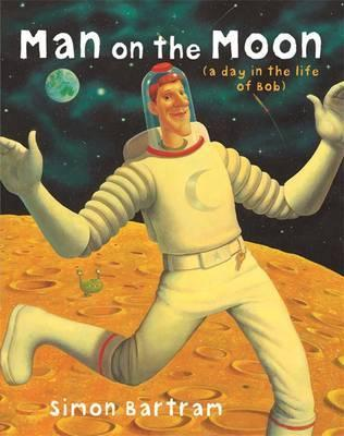 Man on the Moon: a day in the life of Bob - Simon Bartram