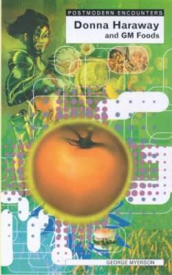 Donna Haraway and Genetic Foods - George Myerson