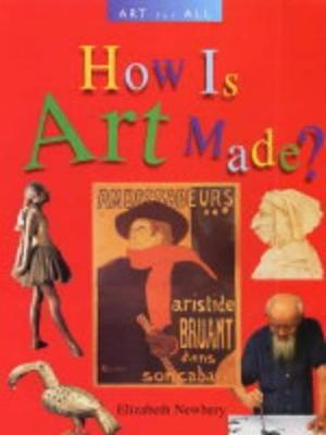 ART FOR ALL HOW IS ART MADE? - Elizabeth Newbery