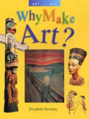 ART FOR ALL WHY MAKE ART? - Elizabeth Newbery