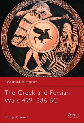 The Greek and Persian Wars 499-386 BC - Philip De Souza