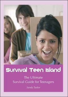 Survival Teen Island: The Ultimate Survival Guide for Teenagers Growing Up - Sandy Tasker