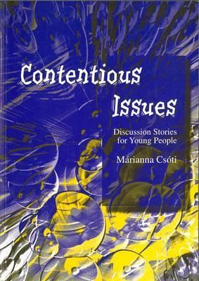 Contentious Issues: Discussion Stories for Young People - Marianna Csoti