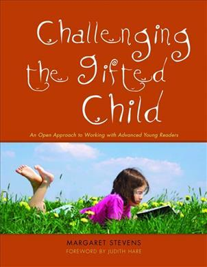Challenging the Gifted Child: An Open Approach to Working with Advanced Young Readers - Margaret Stevens