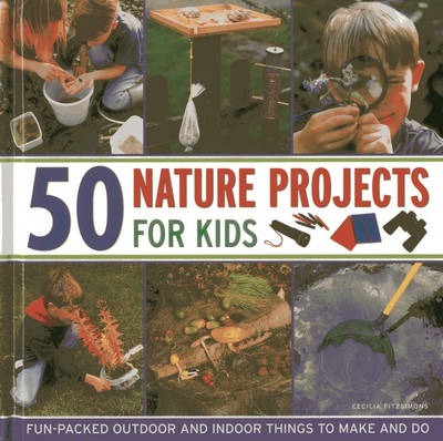 50 Nature Projects for Kids - Cecilia Fitzsimons