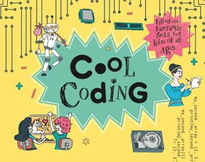 Cool Coding: Filled with Fantastic Facts for Kids of All Ages - Rob Hansen