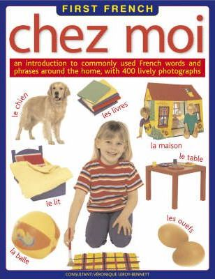 Chez Moi: An Introduction to Commonly Used French Words and Phrases Around the Home - Veronique Leroy-Bennett