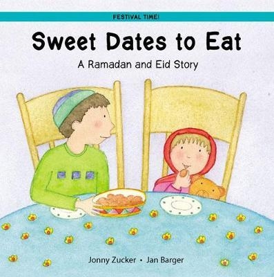 Sweet Dates to Eat: A Ramadan and Eid Story - Jonny Zucker