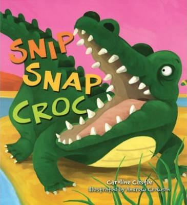 Storytime: Snip Snap Croc - Caroline Castle