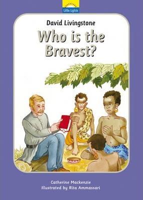 David Livingstone: Who is the bravest? - Catherine MacKenzie
