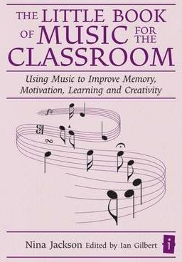 The Little Book of Music for the Classroom: Using Music to Improve Memory