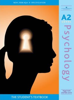 A2 Psychology 2008 AQA A Specification: The Student's Textbook - Nigel Holt