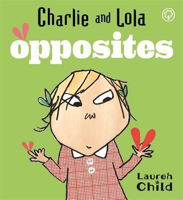 Charlie and Lola: Opposites: Board Book - Lauren Child