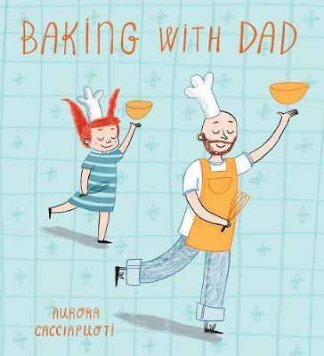 Baking with Dad - Aurora Cacciapuoti
