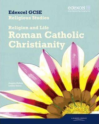 Edexcel GCSE Religious Studies Unit 3A: Religion & Life - Catholic Christianity Student Bk - Angela Hylton