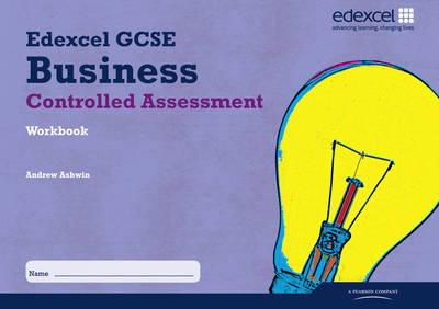 Edexcel GCSE Business Studies: Controlled Assessment Workbook - Andrew Ashwin
