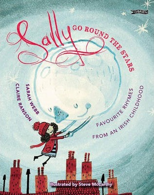 Sally Go Round The Stars: Favourite Rhymes from an Irish Childhood - Sarah Webb