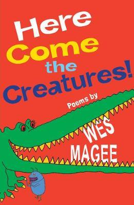 Here Come the Creatures! - Wes Magee
