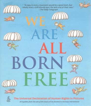 We Are All Born Free: The Universal Declaration of Human Rights in Pictures - Amnesty International