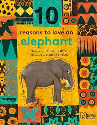 10 Reasons to Love an... Elephant - Catherine Barr