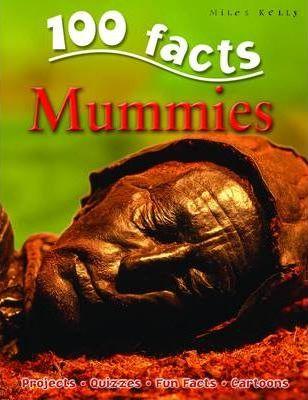 100 Facts - Mummies - Miles Kelly