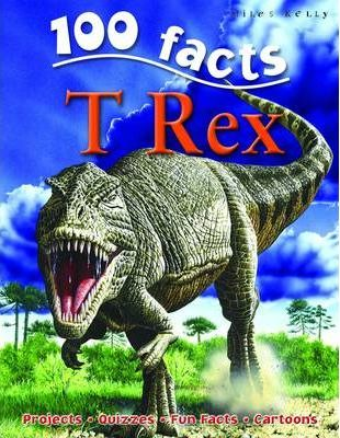 100 Facts - T Rex - Miles Kelly