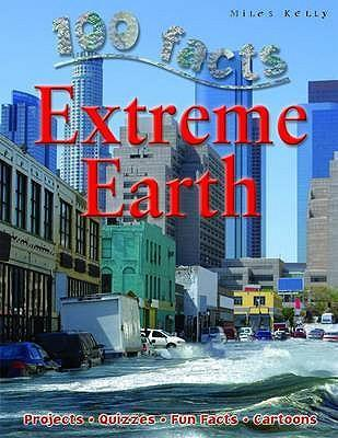 100 Facts - Extreme Earth - Miles Kelly