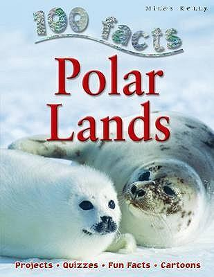 100 Facts - Polar Lands - Miles Kelly