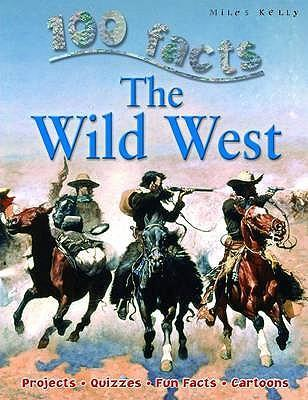 100 Facts - Wild West - Miles Kelly